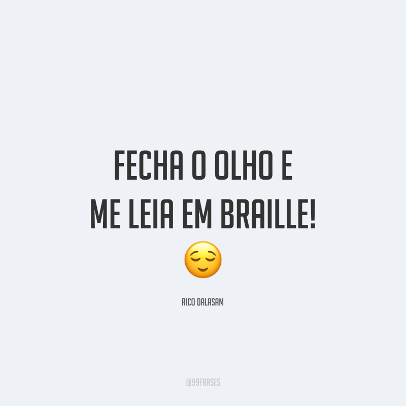 Fecha o olho e me leia em braille! 😌