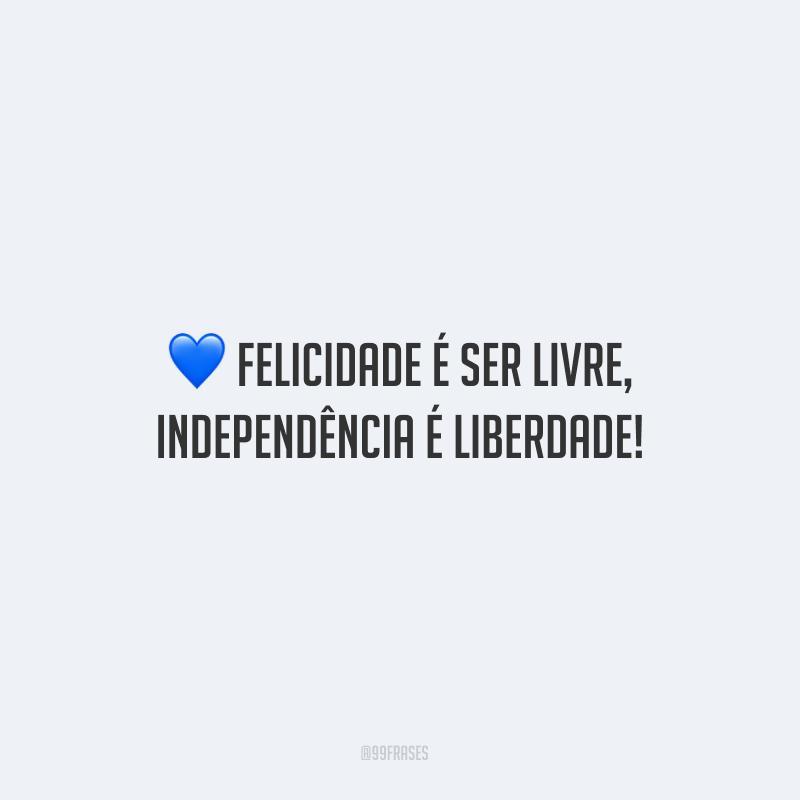 Felicidade é ser livre, independência é liberdade!