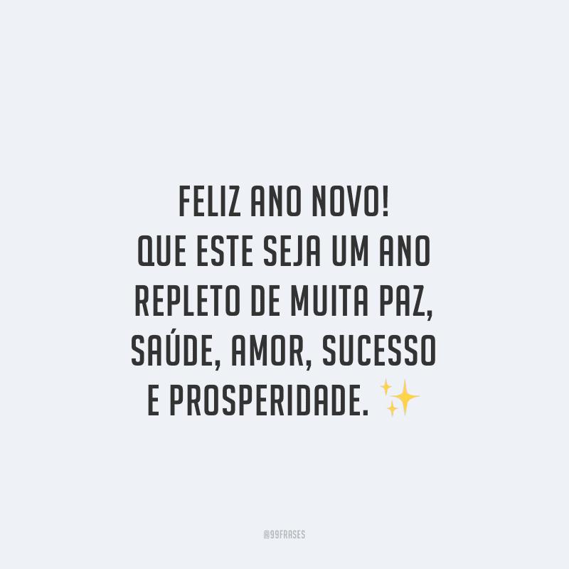 Feliz Ano Novo! Que este seja um ano repleto de muita paz, saúde, amor, sucesso e prosperidade.