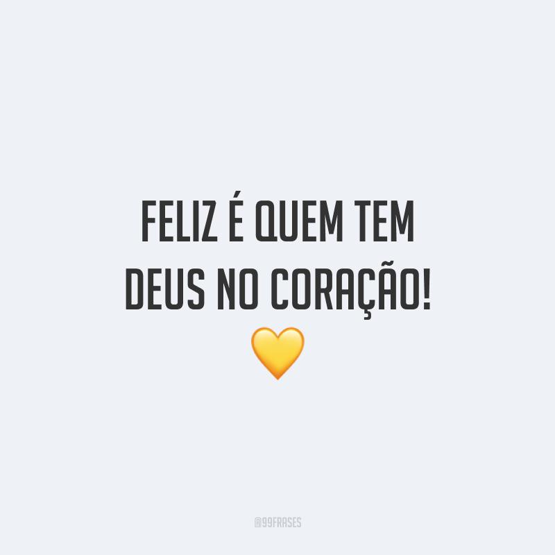 Feliz é quem tem Deus no coração! 💛
