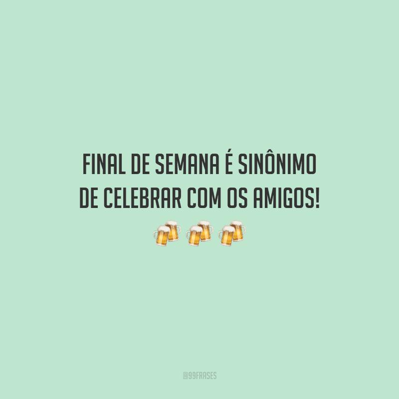Final de semana é sinônimo de celebrar com os amigos!