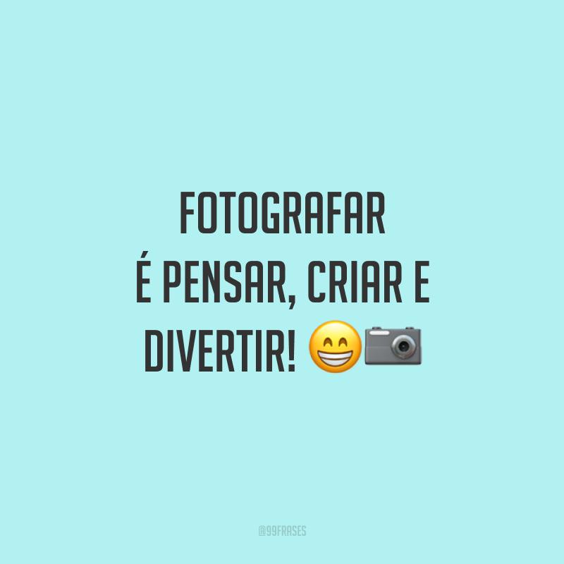 Fotografar é pensar, criar e divertir! 😁📷