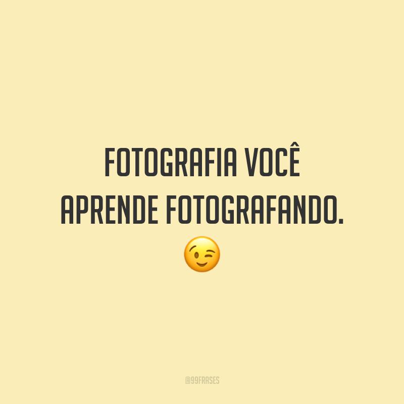 Fotografia você aprende fotografando. 😉