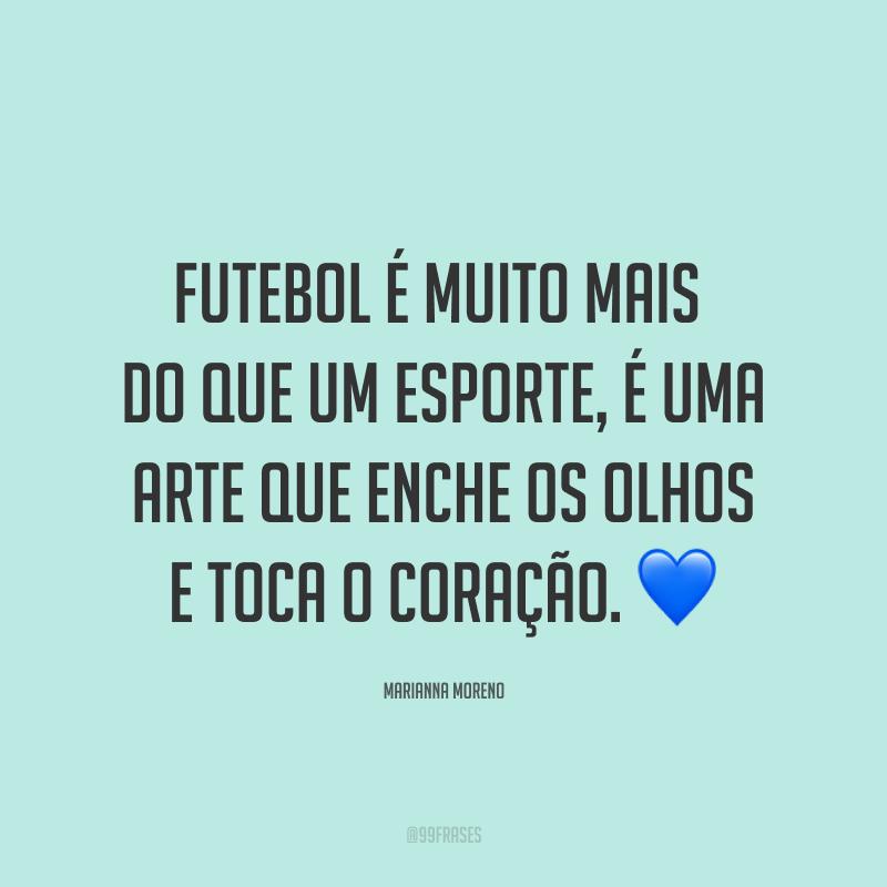 Futebol é muito mais do que um esporte, é uma arte que enche os olhos e toca o coração. ?