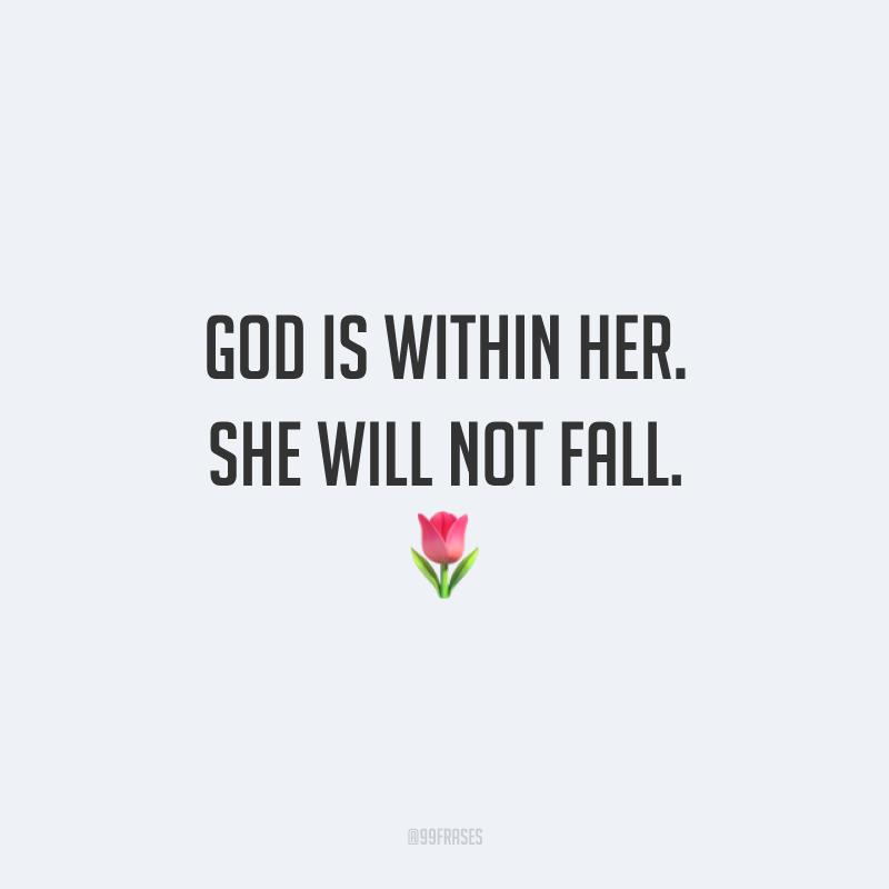 God is within her. She will not fall. 🌷 (Deus está com ela. Ela não irá cair.)