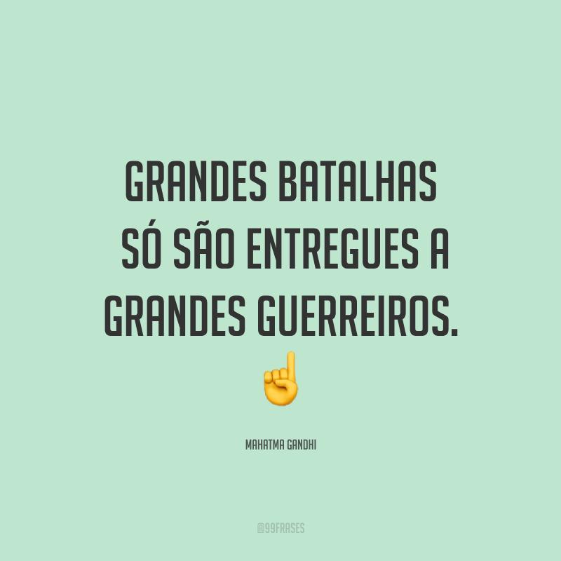 Grandes batalhas só são entregues a grandes guerreiros. ☝