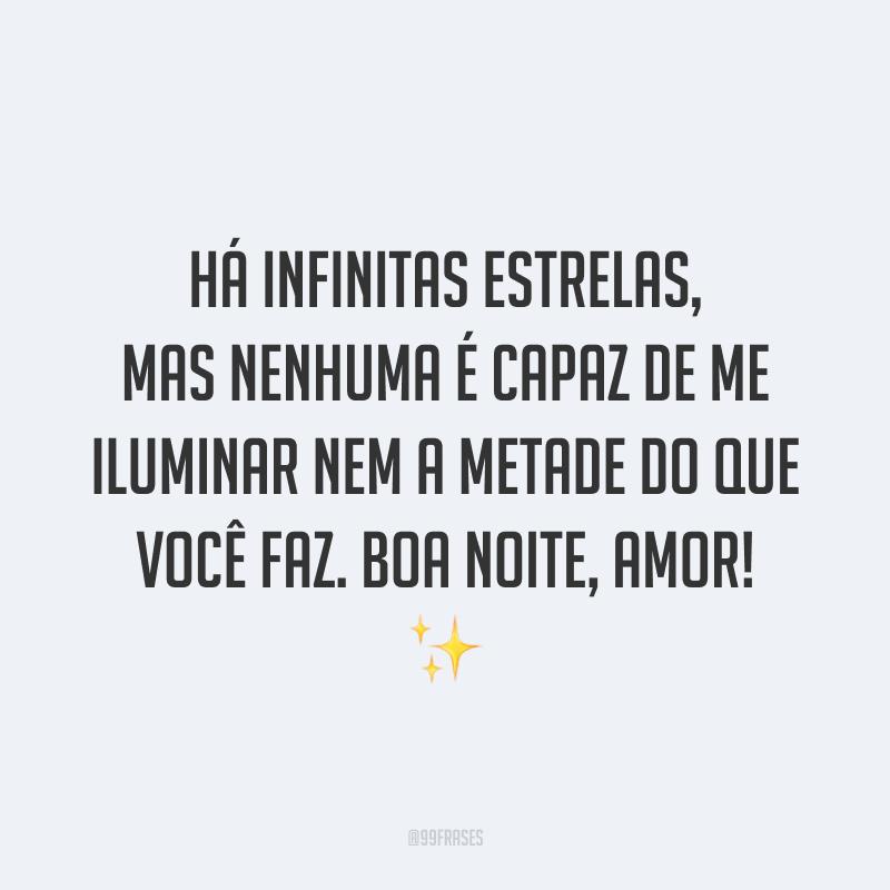 Há infinitas estrelas, mas nenhuma é capaz de me iluminar nem a metade do que você faz. Boa noite, amor! ✨