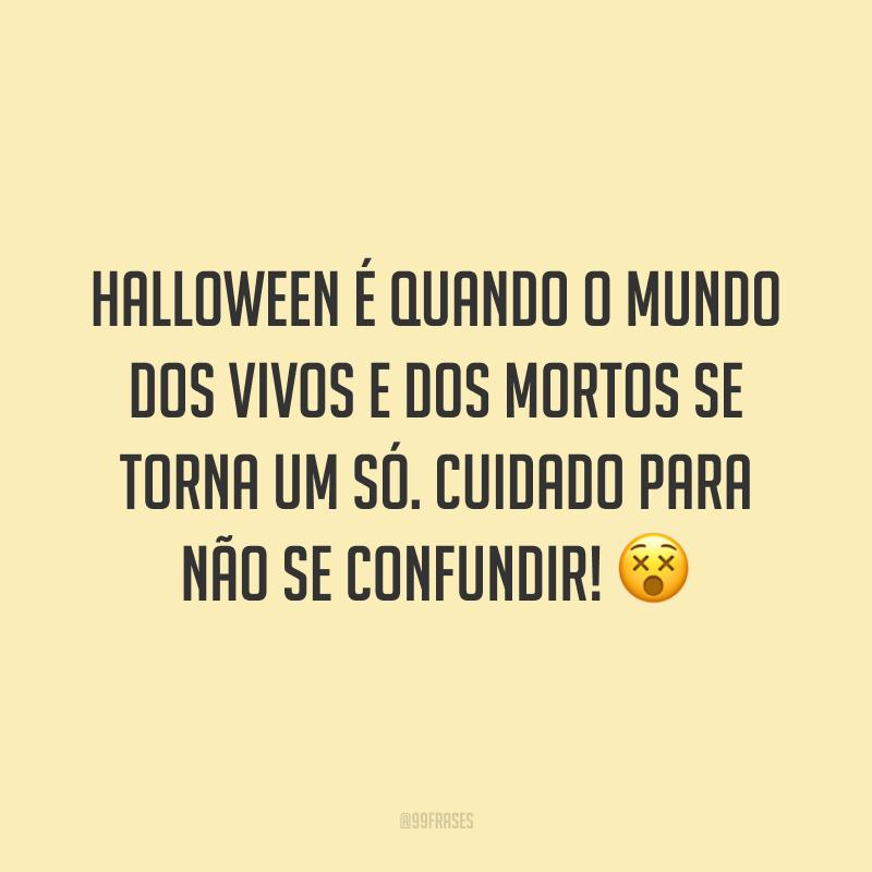 Halloween é quando o mundo dos vivos e dos mortos se torna um só. Cuidado para não se confundir! 😵
