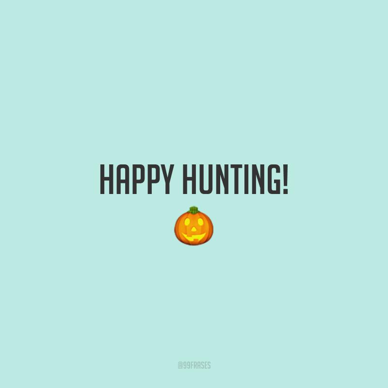 Happy hunting! 🎃  (Boa caçada!)