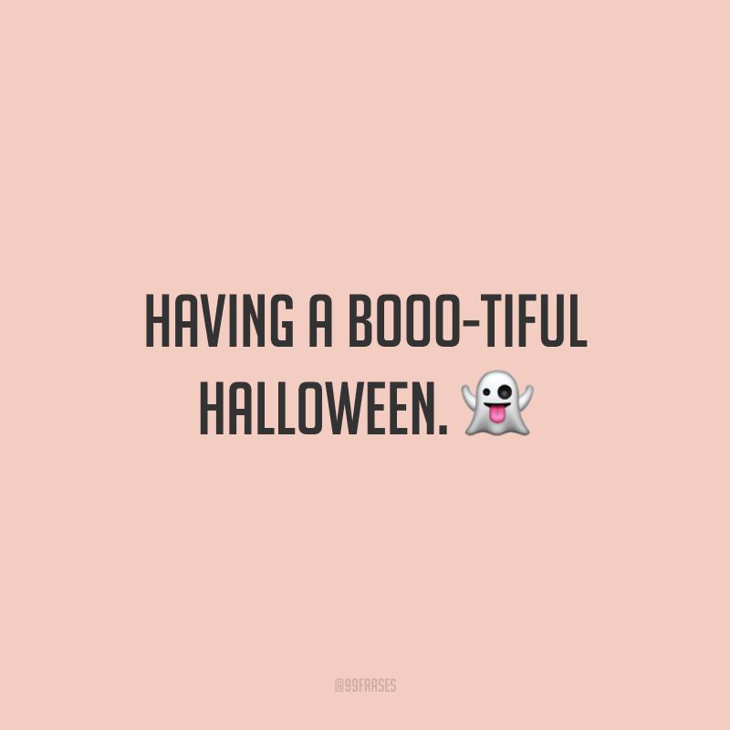 Having A Booo-tiful Halloween. 👻 (Tenha um Halooween lindamente assustador.)