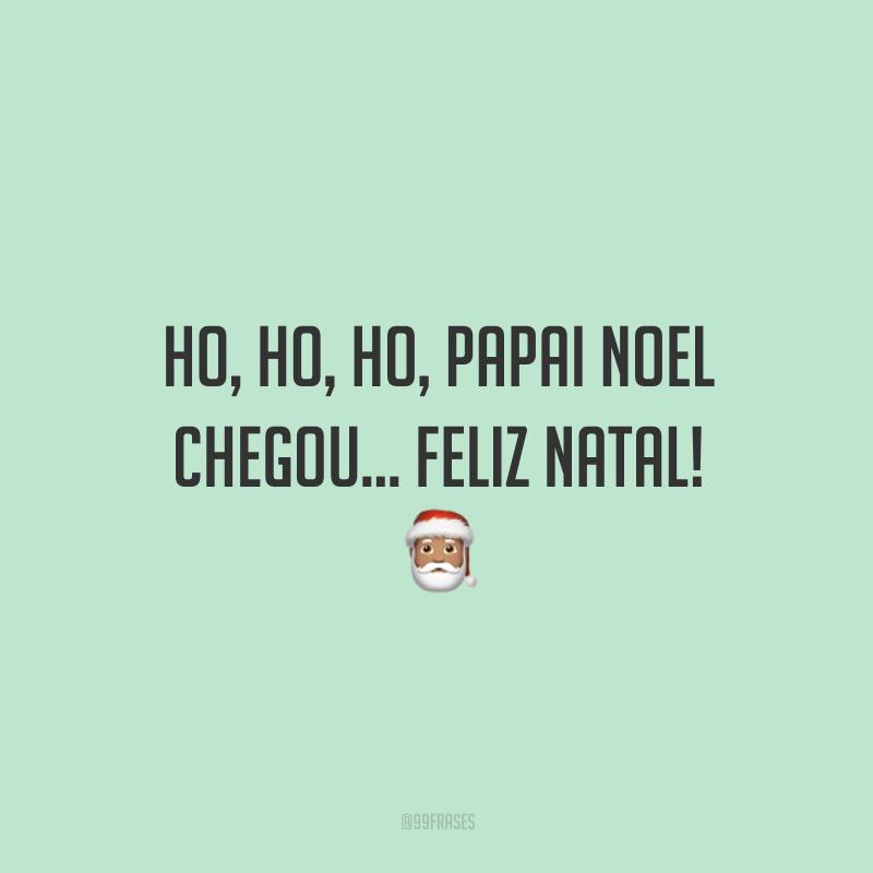 Ho, Ho, Ho, Papai Noel chegou... Feliz Natal!