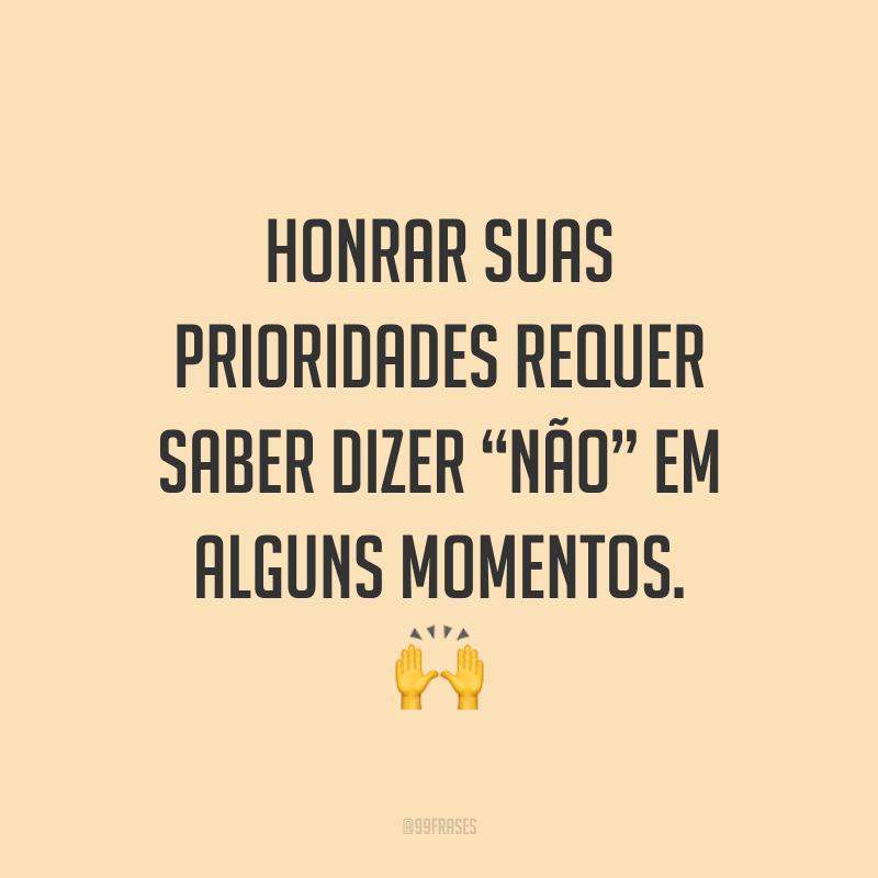 """Honrar suas prioridades requer saber dizer """"não"""" em alguns momentos. 🙌"""
