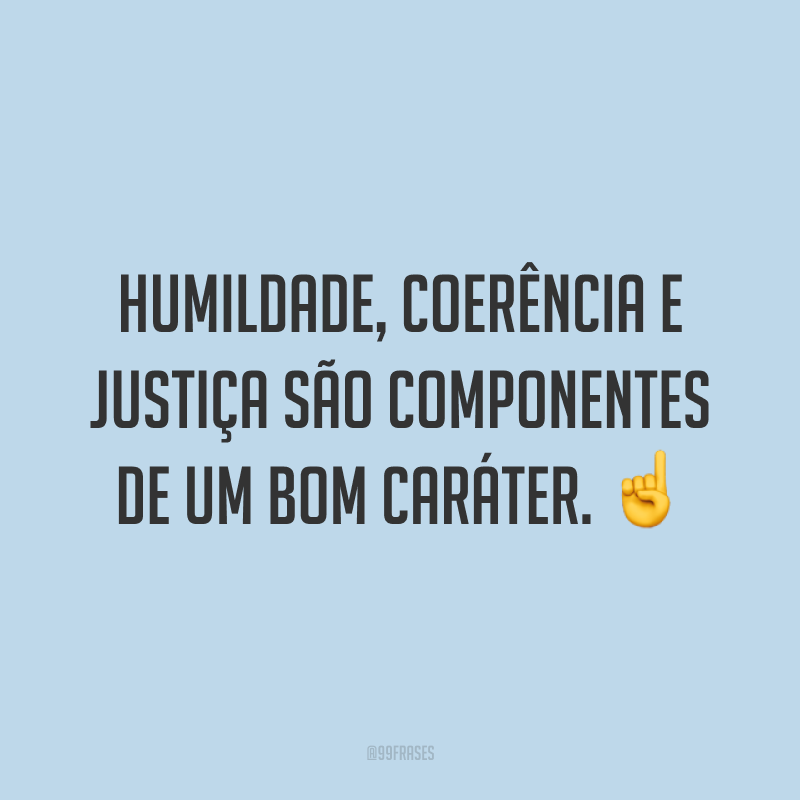 Humildade, coerência e justiça são componentes de um bom caráter. ☝️