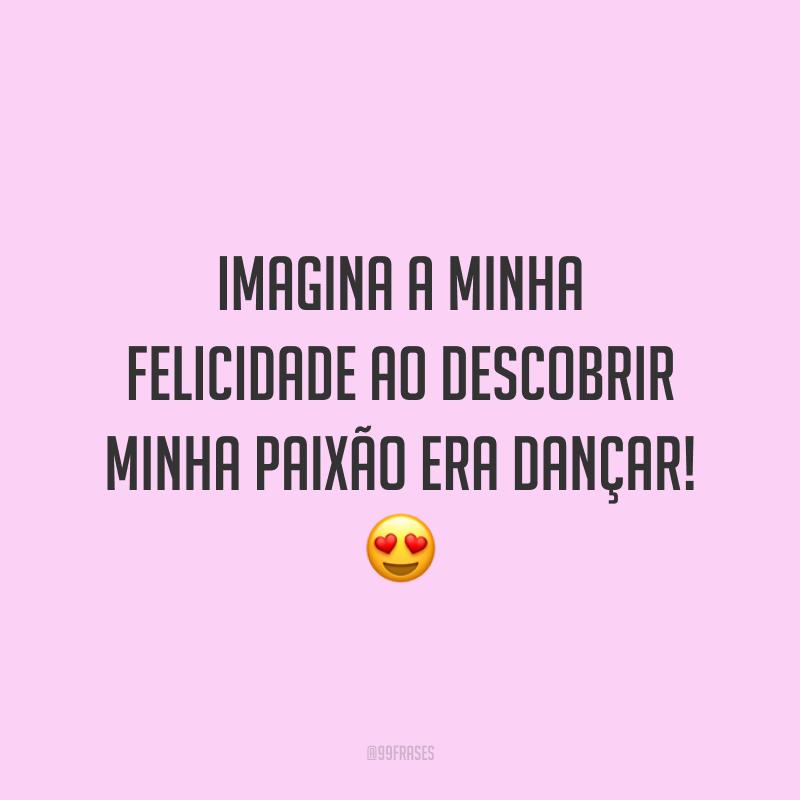 Imagina a minha felicidade ao descobrir minha paixão era dançar! 😍
