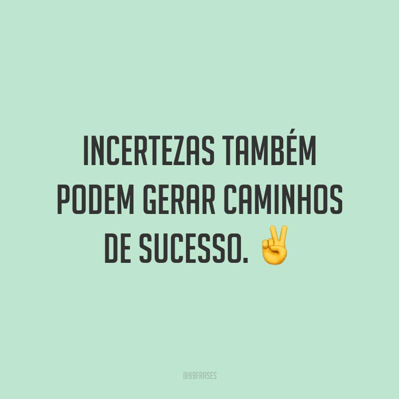 Incertezas também podem gerar caminhos de sucesso. ✌️
