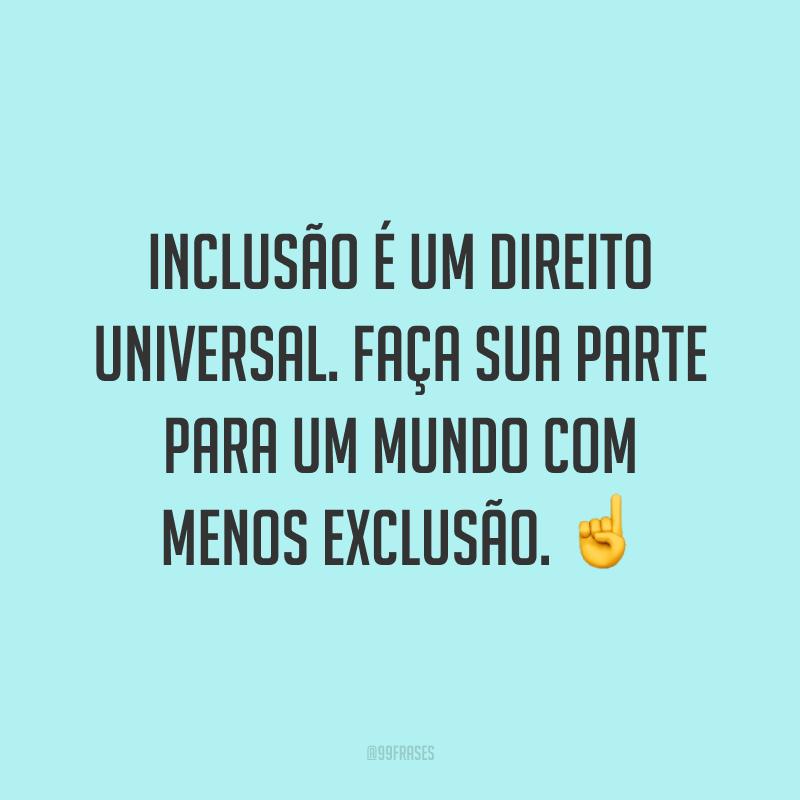 Inclusão é um direito universal. Faça sua parte para um mundo com menos exclusão. ☝️
