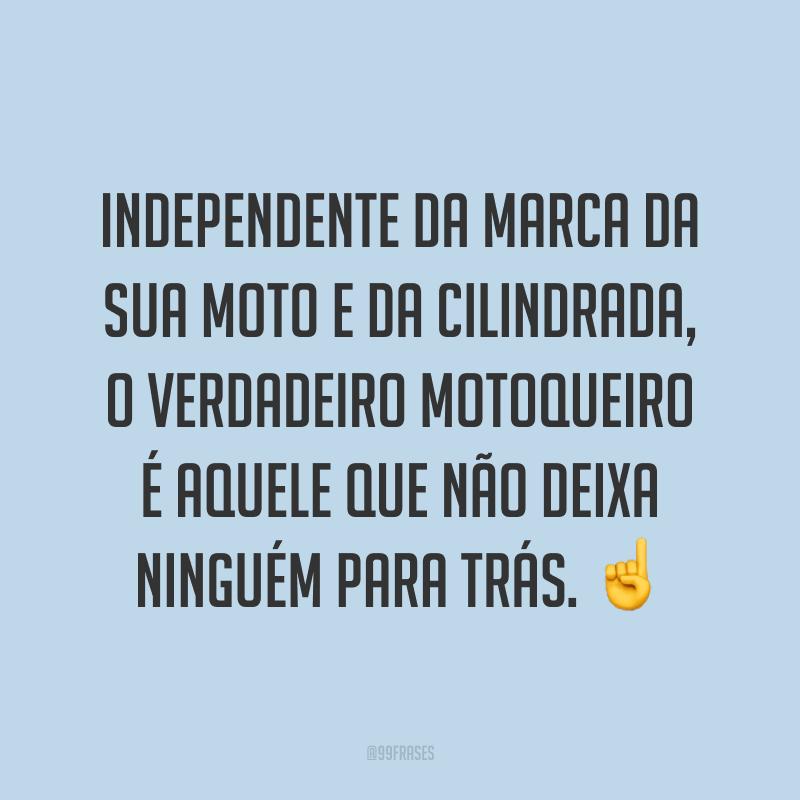 Independente da marca da sua moto e da cilindrada, o verdadeiro motoqueiro é aquele que não deixa ninguém para trás. ☝