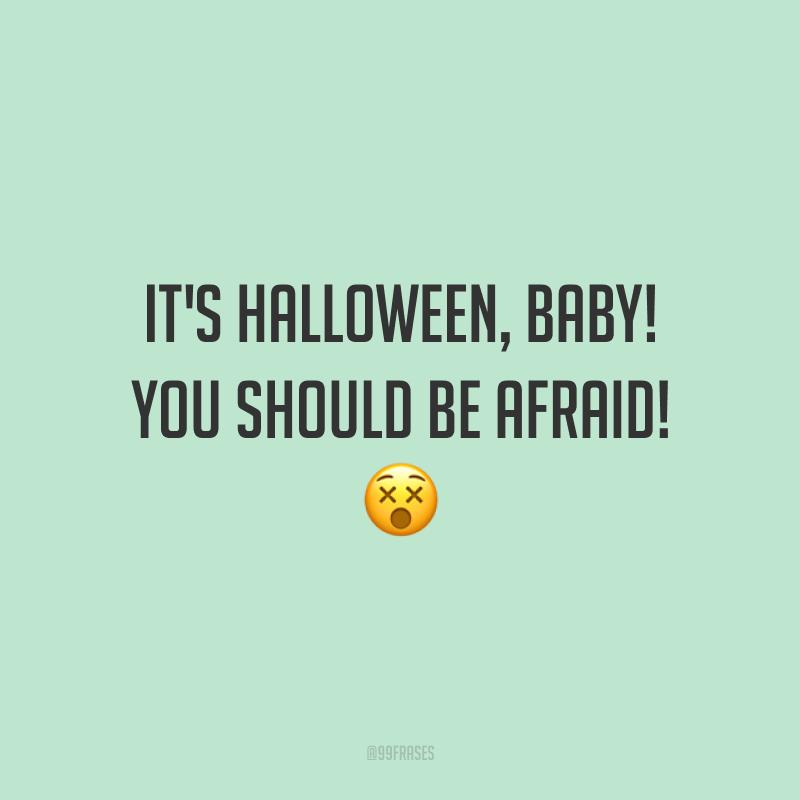 It's Halloween, baby! You should be afraid! 😵 (É Halloween, baby! Você deve ter medo!)