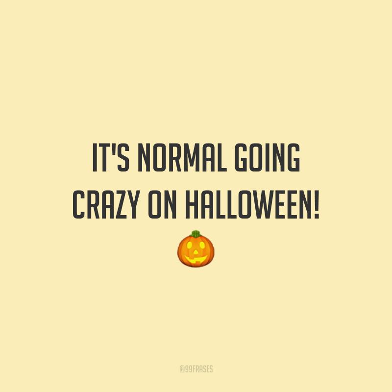 It's normal going crazy on Halloween! 🎃 (É normal enlouquecer no Halloween!)