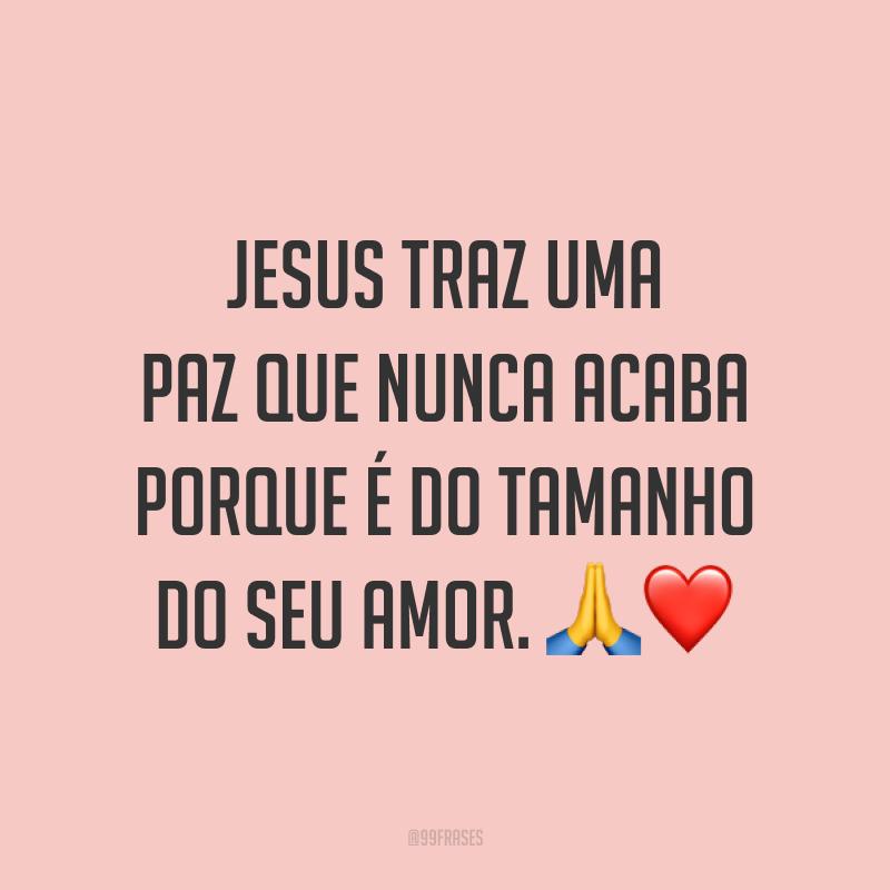 Jesus traz uma paz que nunca acaba porque é do tamanho do Seu amor. ?❤