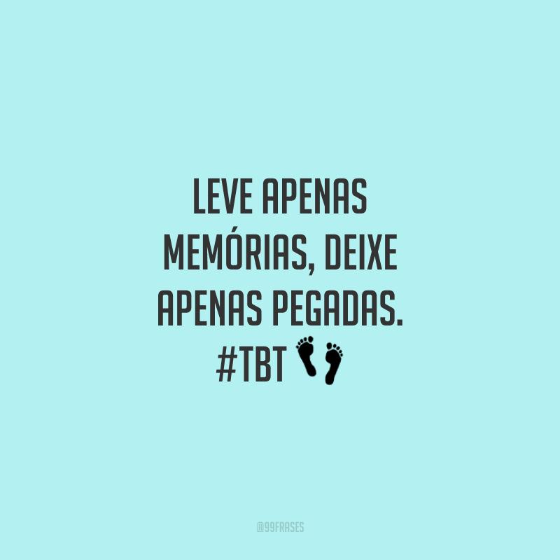 Leve apenas memórias, deixe apenas pegadas. #tbt