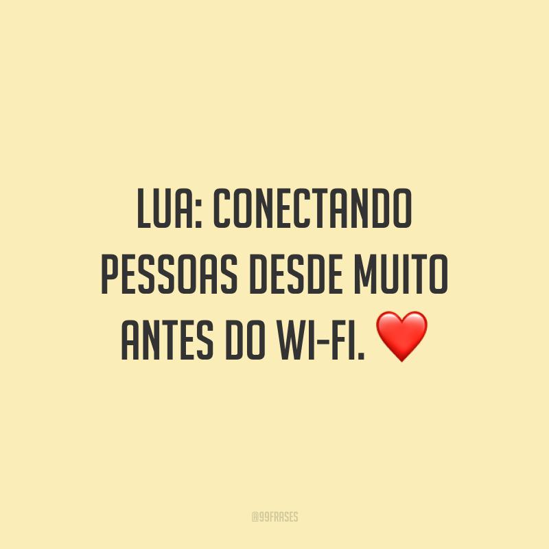 Lua: conectando pessoas desde muito antes do wi-fi. ❤