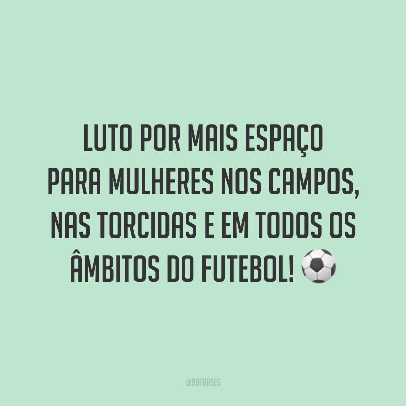 Luto por mais espaço para mulheres nos campos, nas torcidas e em todos os âmbitos do futebol! ⚽️