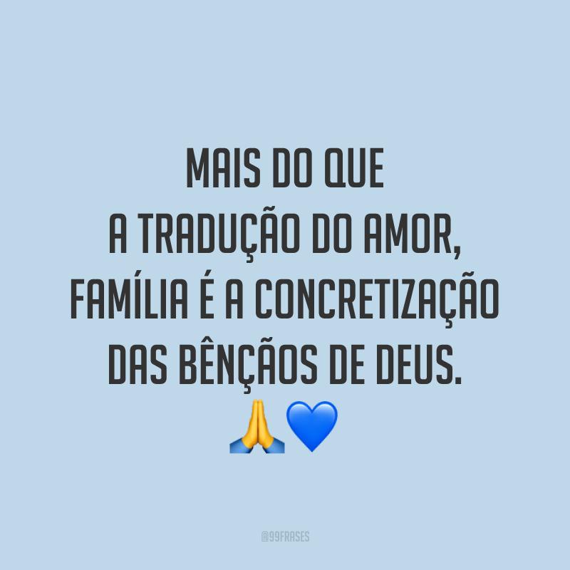 Mais do que a tradução do amor, família é a concretização das bênçãos de Deus. 🙏💙