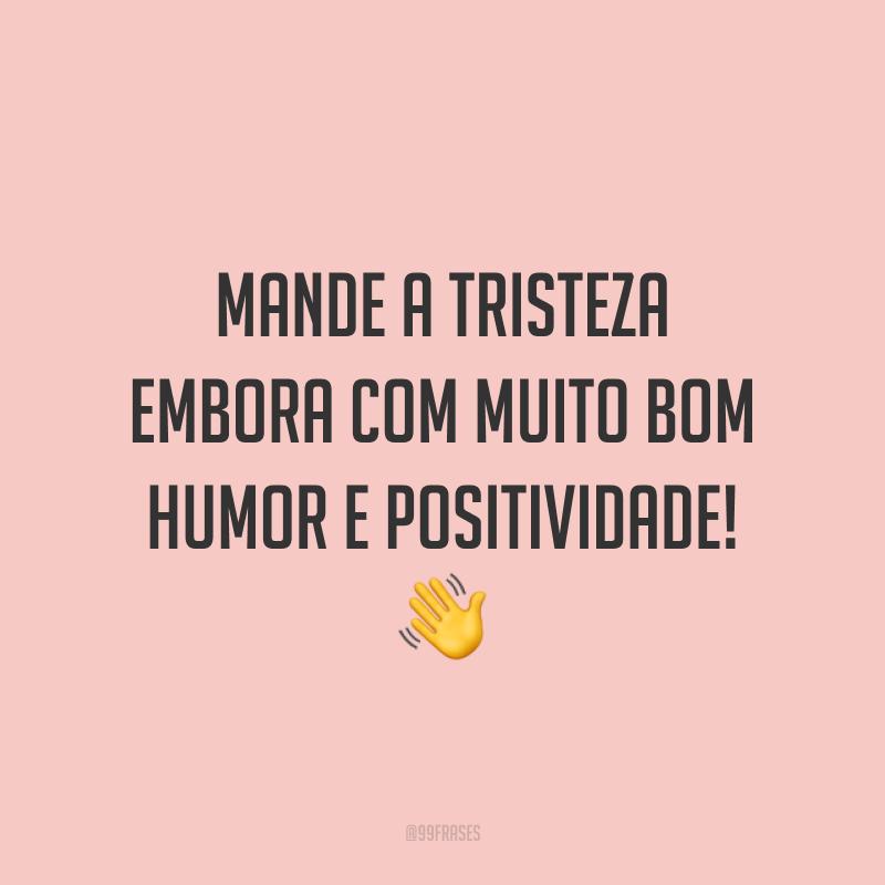 Mande a tristeza embora com muito bom humor e positividade! 👋