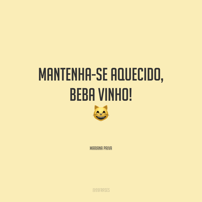 Mantenha-se aquecido, beba vinho!