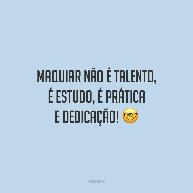 Maquiar não é talento, é estudo, é prática e dedicação!