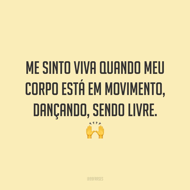 Me sinto viva quando meu corpo está em movimento, dançando, sendo livre. 🙌