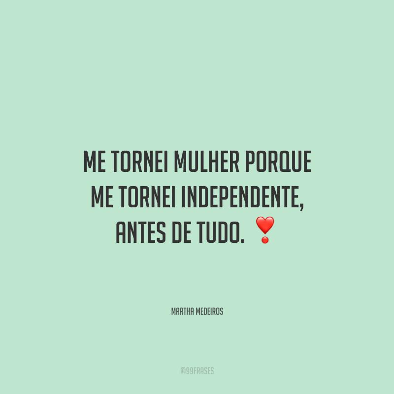Me tornei mulher porque me tornei independente, antes de tudo.