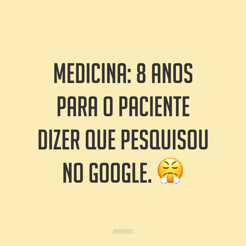 Medicina: 8 anos para o paciente dizer que pesquisou no Google. 😤