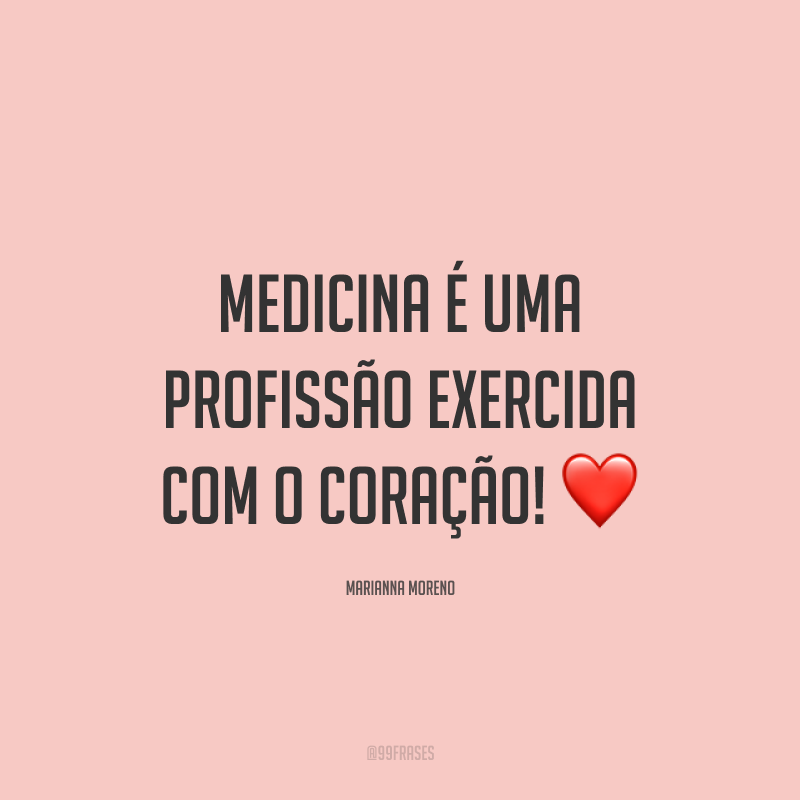 Medicina é uma profissão exercida com o coração! ❤