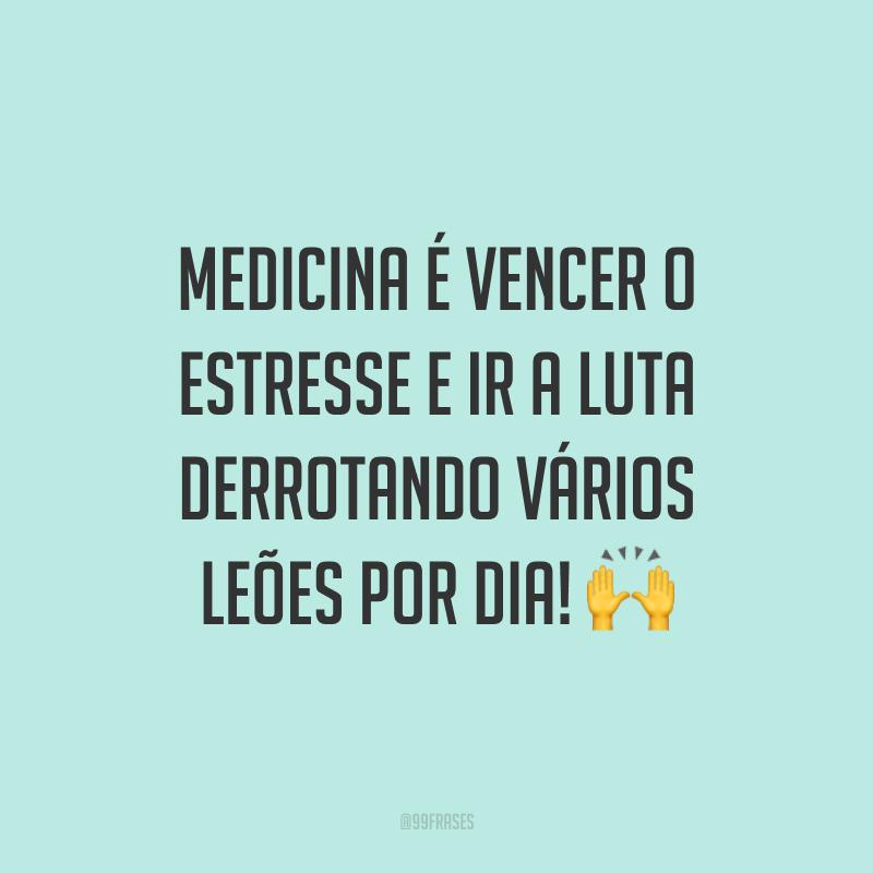 Medicina é vencer o estresse e ir a luta derrotando vários leões por dia! 🙌