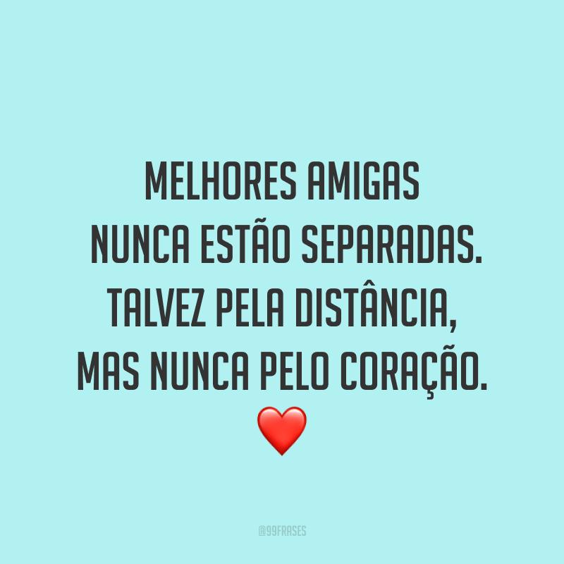 Melhores amigas nunca estão separadas. Talvez pela distância, mas nunca pelo coração. ❤