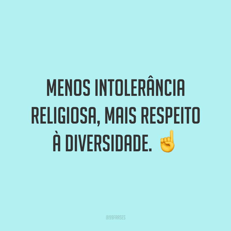 Menos intolerância religiosa, mais respeito à diversidade.