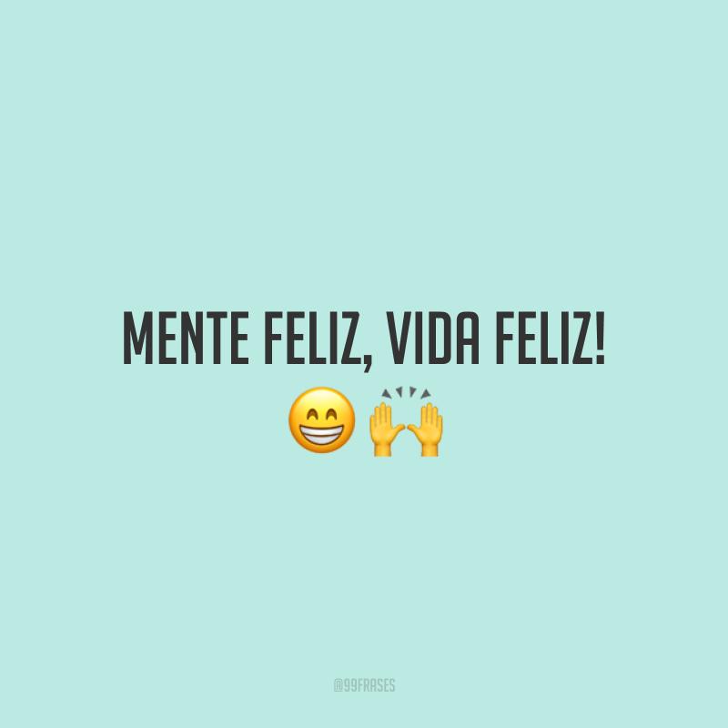 Mente feliz, vida feliz!