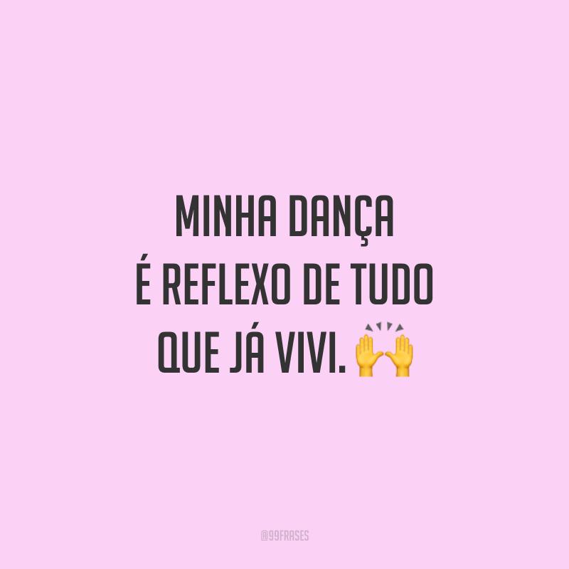 Minha dança é reflexo de tudo que já vivi. 🙌