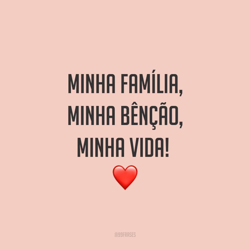 Minha família, minha bênção, minha vida! ❤