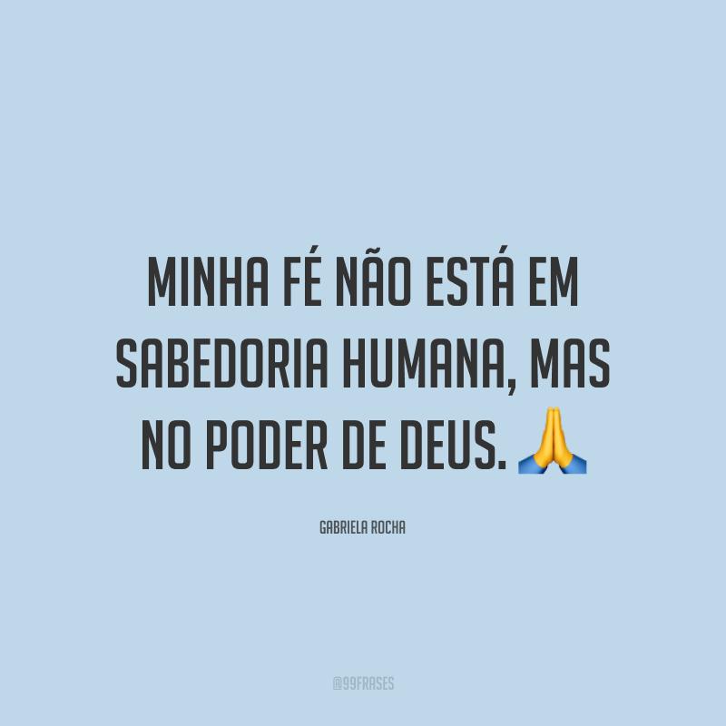 Minha fé não está em sabedoria humana, mas no poder de Deus. 🙏