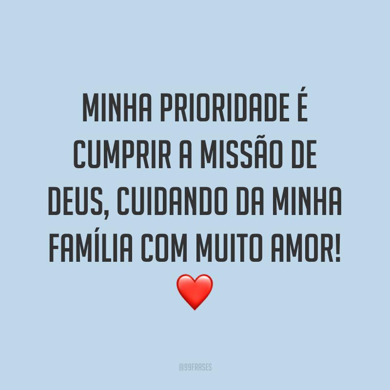 Minha prioridade é cumprir a missão de Deus, cuidando da minha família com muito amor! ❤