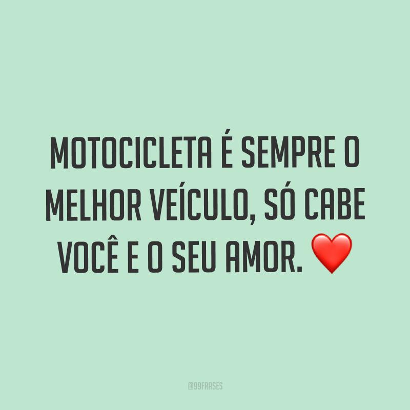 Motocicleta é sempre o melhor veículo, só cabe você e o seu amor. ❤