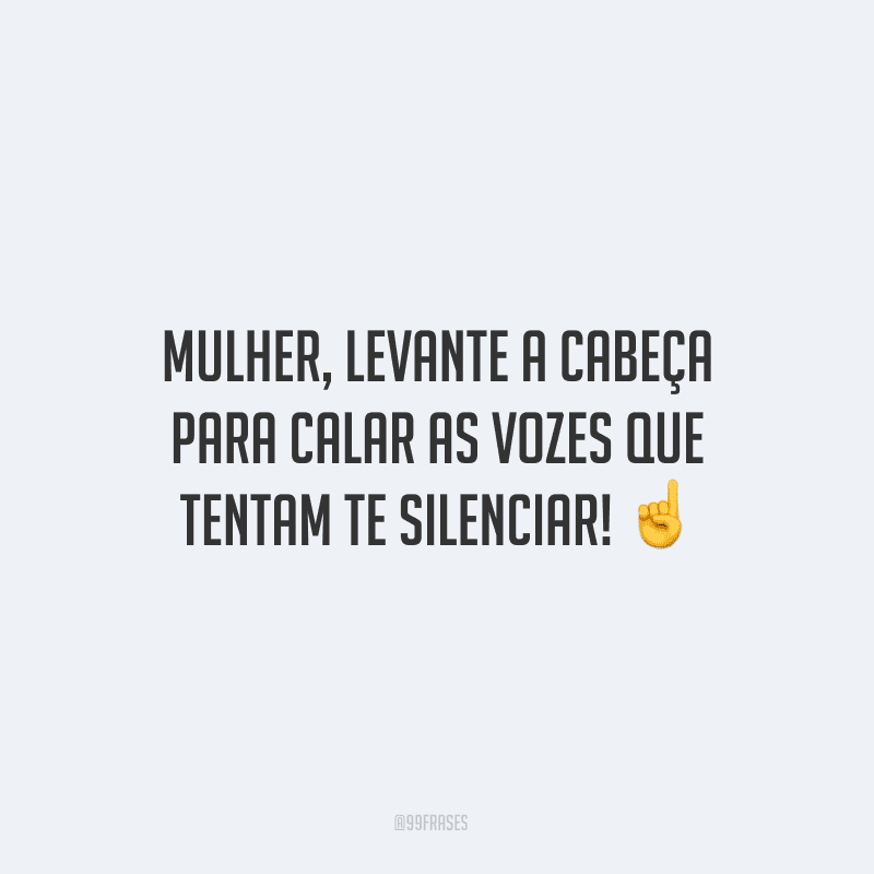 Mulher, levante a cabeça para calar as vozes que tentam te silenciar! ☝