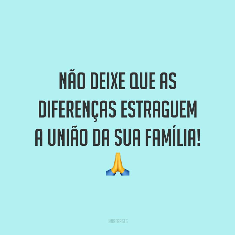 Não deixe que as diferenças estraguem a união da sua família! 🙏