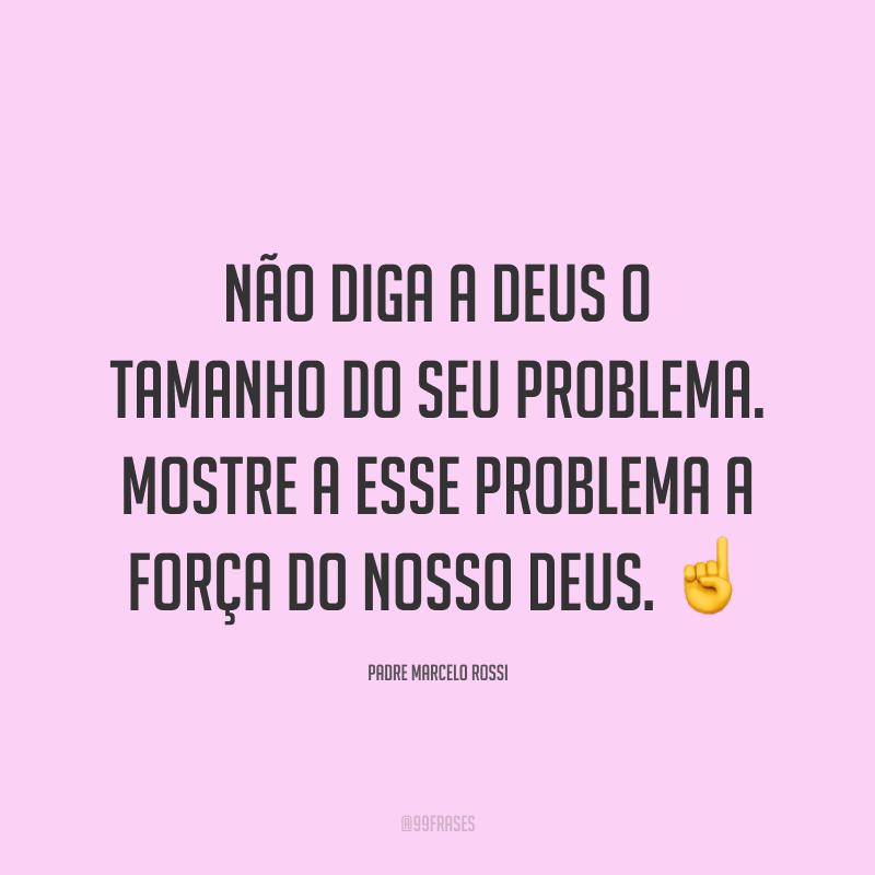 Não diga a Deus o tamanho do seu problema. Mostre a esse problema a força do nosso Deus. ☝️