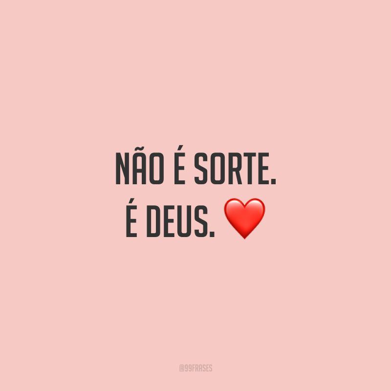 Não é sorte. É Deus. ❤