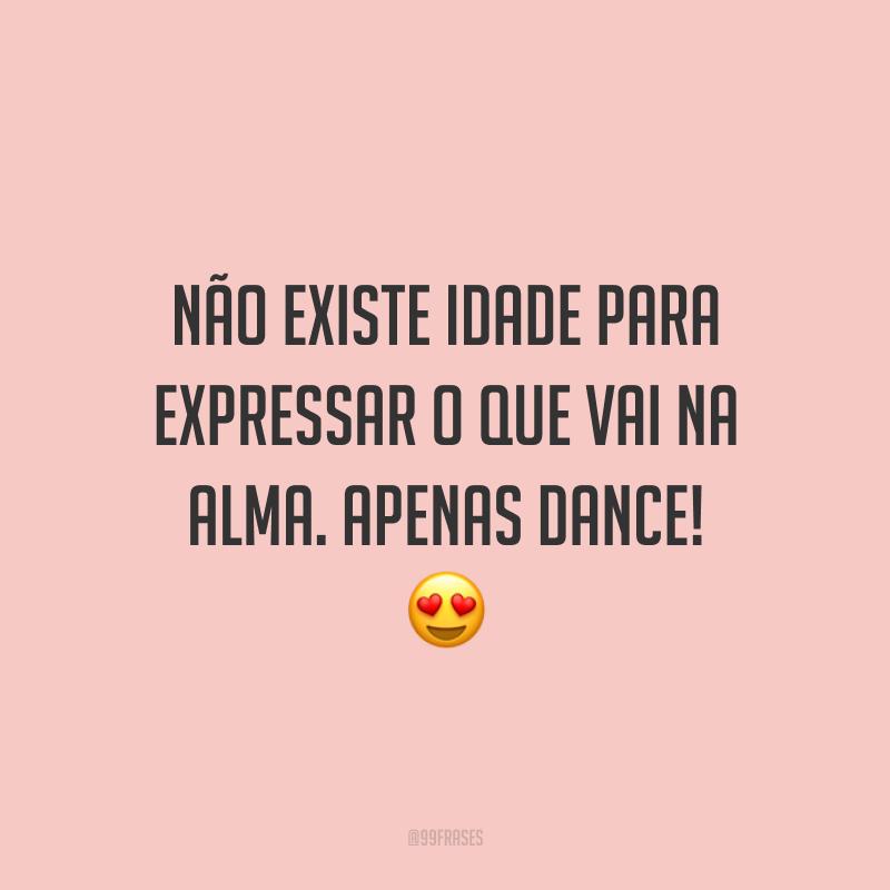 Não existe idade para expressar o que vai na alma. Apenas dance! 😍