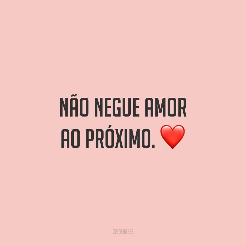Não negue amor ao próximo. ❤